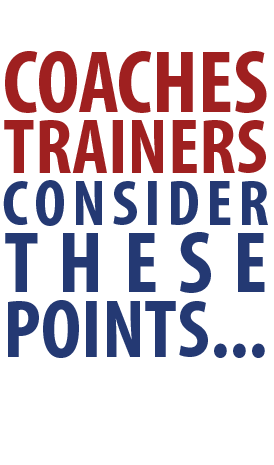 Coaches & Trainers Consider These Points
